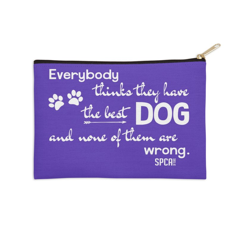 Everybody has the best dog... Accessories Zip Pouch by SPCA of Texas' Artist Shop