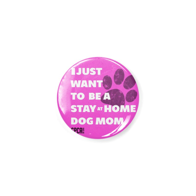 Dog Mom Accessories Button by SPCA of Texas' Artist Shop