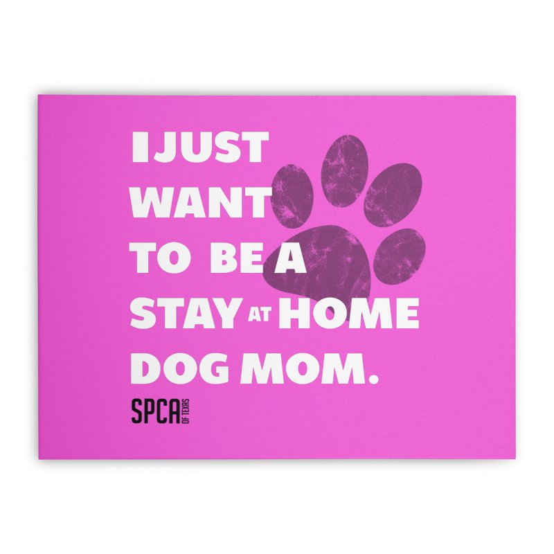 Dog Mom Home Stretched Canvas by SPCA of Texas' Artist Shop