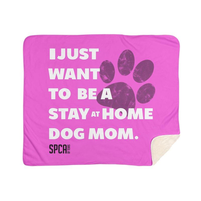 Dog Mom Home Sherpa Blanket Blanket by SPCA of Texas' Artist Shop