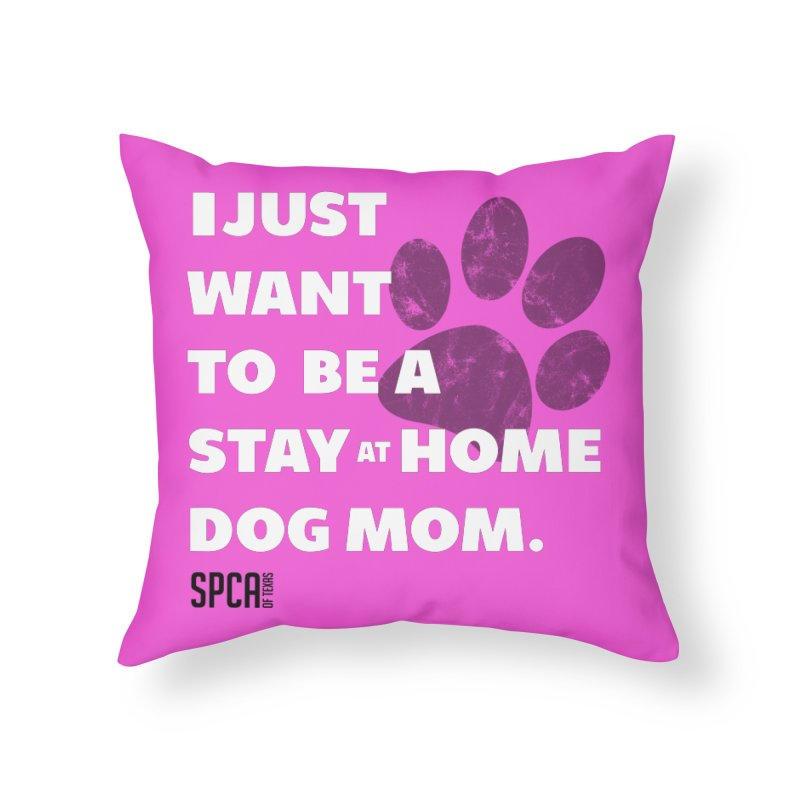 Dog Mom Home Throw Pillow by SPCA of Texas' Artist Shop