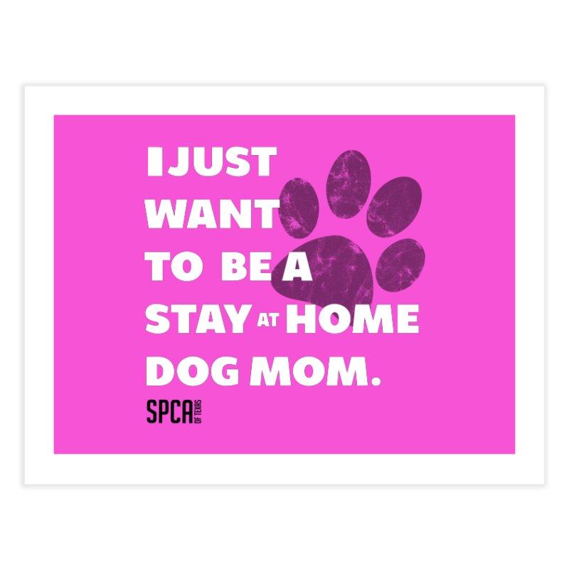 Dog Mom Home Fine Art Print by SPCA of Texas' Artist Shop