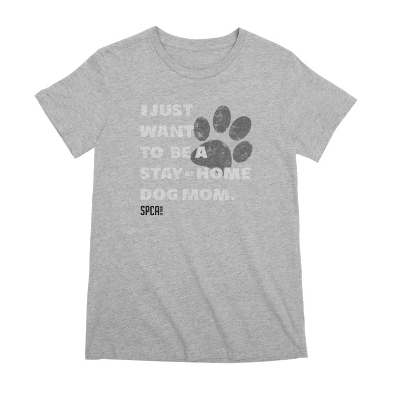 Dog Mom Women's Premium T-Shirt by SPCA of Texas' Artist Shop