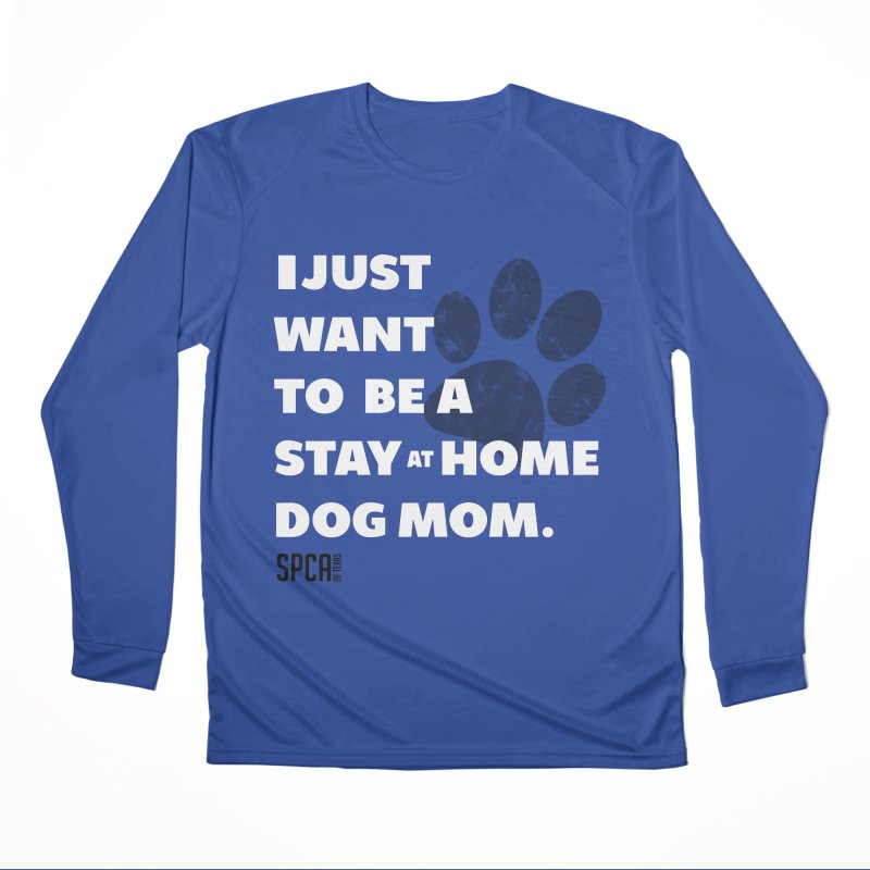 Dog Mom Women's Performance Unisex Longsleeve T-Shirt by SPCA of Texas' Artist Shop