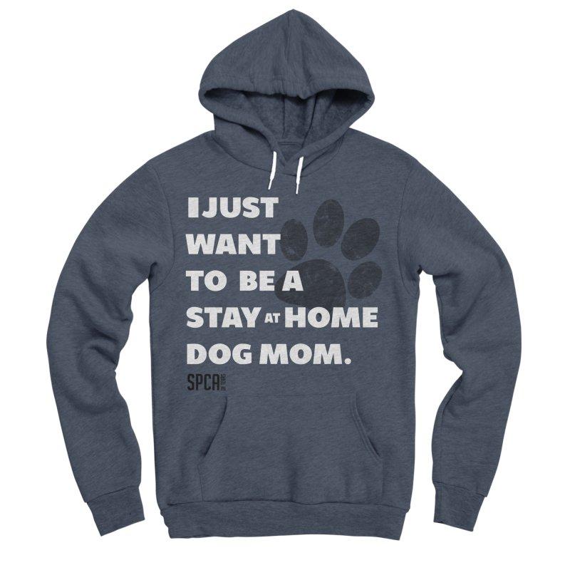 Dog Mom Women's Sponge Fleece Pullover Hoody by SPCA of Texas' Artist Shop