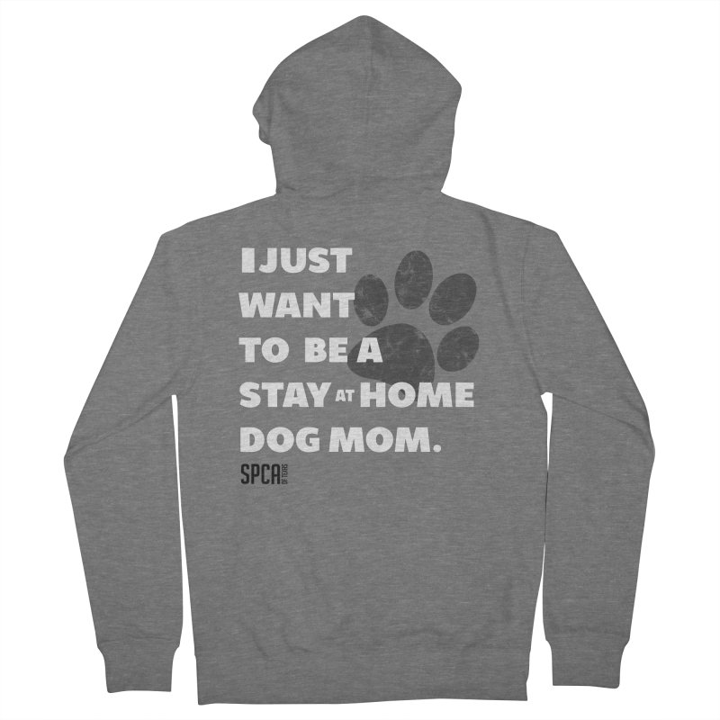 Dog Mom Women's French Terry Zip-Up Hoody by SPCA of Texas' Artist Shop