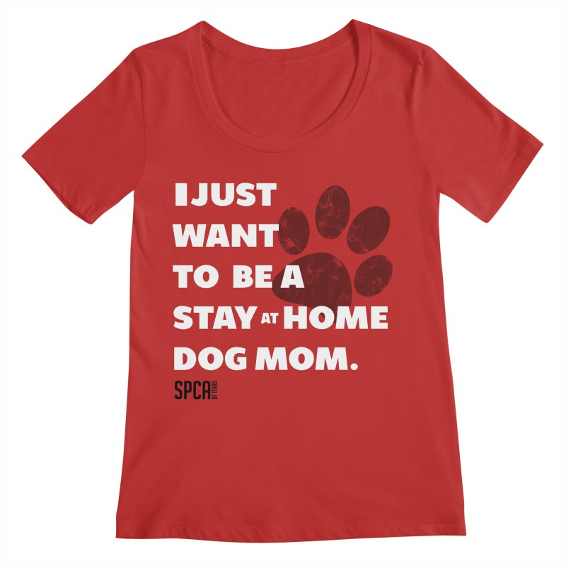 Dog Mom Women's Regular Scoop Neck by SPCA of Texas' Artist Shop
