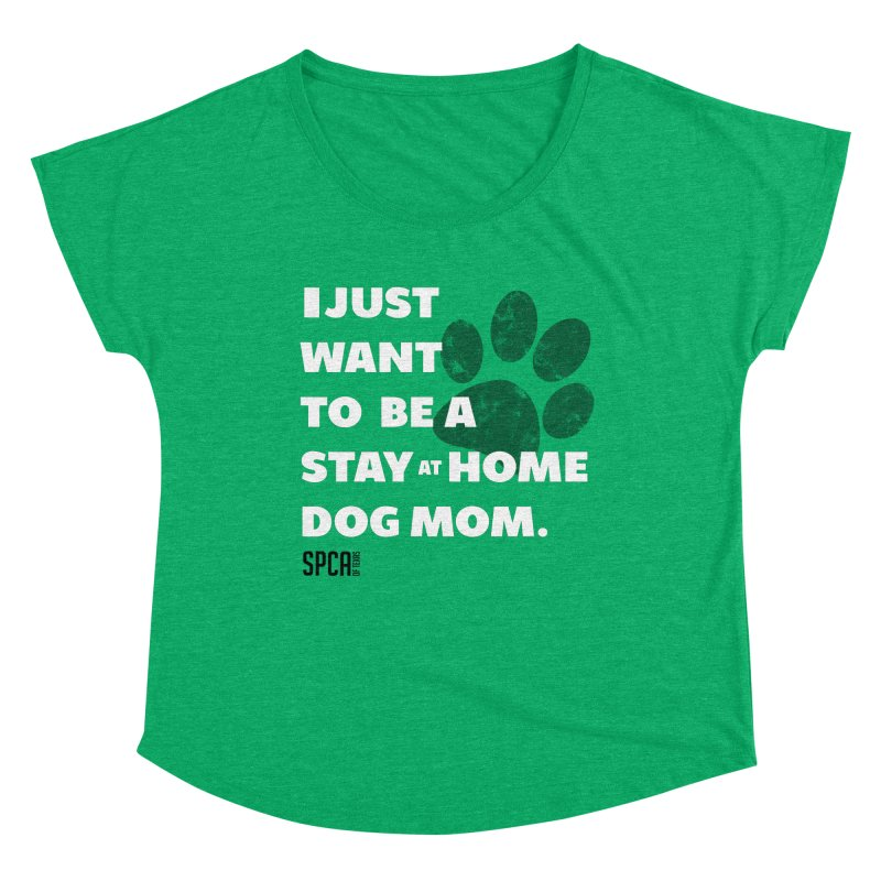 Dog Mom Women's Dolman Scoop Neck by SPCA of Texas' Artist Shop