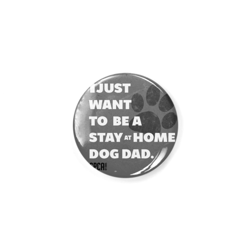 Dog Dad Accessories Button by SPCA of Texas' Artist Shop