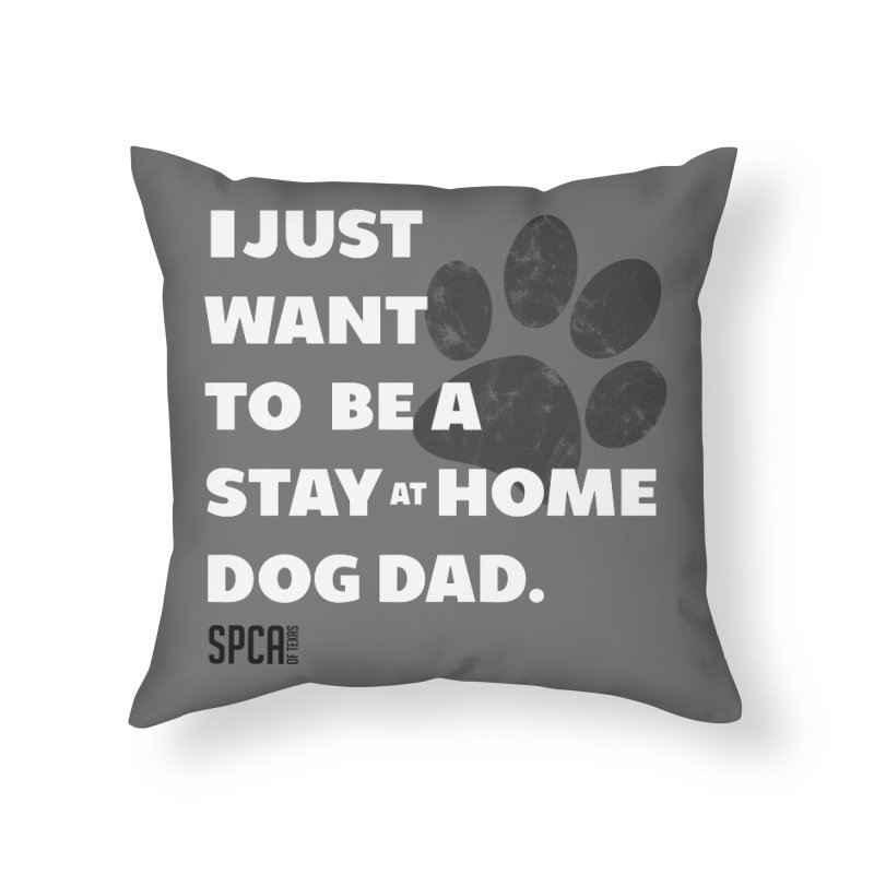 Dog Dad Home Throw Pillow by SPCA of Texas' Artist Shop