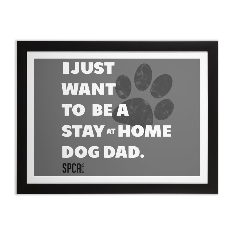Dog Dad Home Framed Fine Art Print by SPCA of Texas' Artist Shop
