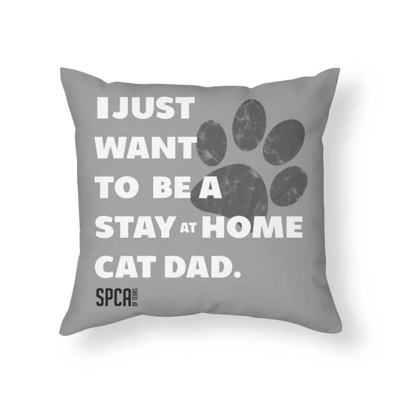Cat Dad Home Throw Pillow by SPCA of Texas' Artist Shop