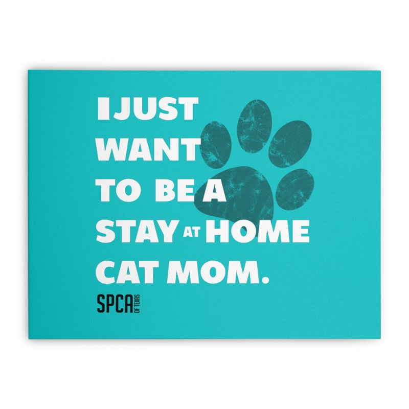 Cat Mom Home Stretched Canvas by SPCA of Texas' Artist Shop