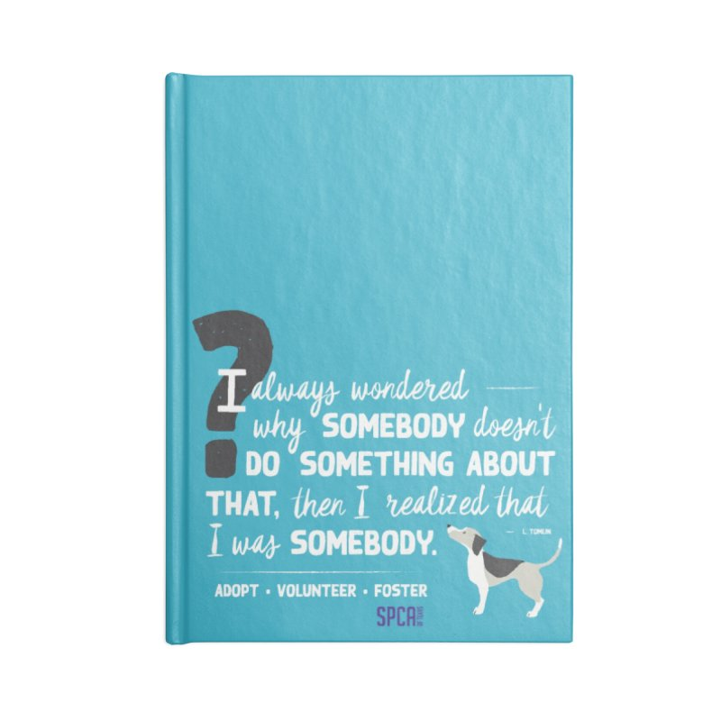 Somebody Accessories Blank Journal Notebook by SPCA of Texas' Artist Shop