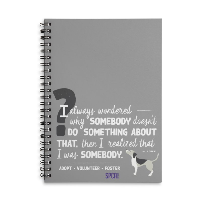 Somebody Accessories Lined Spiral Notebook by SPCA of Texas' Artist Shop
