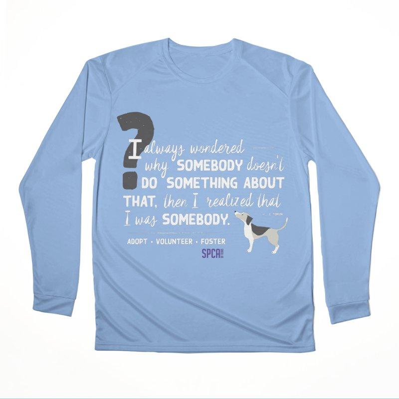 Somebody Men's Performance Longsleeve T-Shirt by SPCA of Texas' Artist Shop