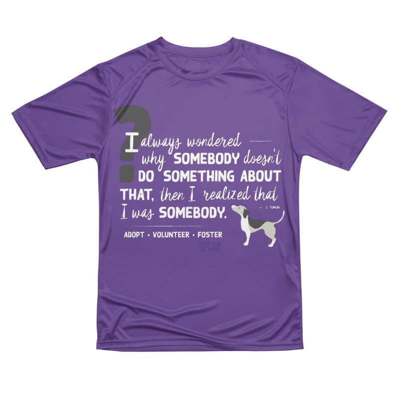 Somebody Women's Performance Unisex T-Shirt by SPCA of Texas' Artist Shop