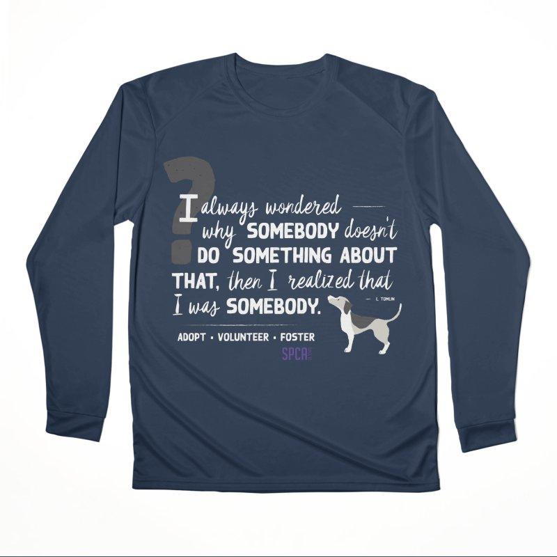 Somebody Women's Performance Unisex Longsleeve T-Shirt by SPCA of Texas' Artist Shop