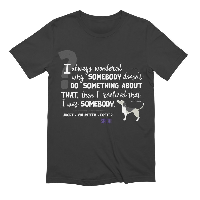 Somebody Men's Extra Soft T-Shirt by SPCA of Texas' Artist Shop