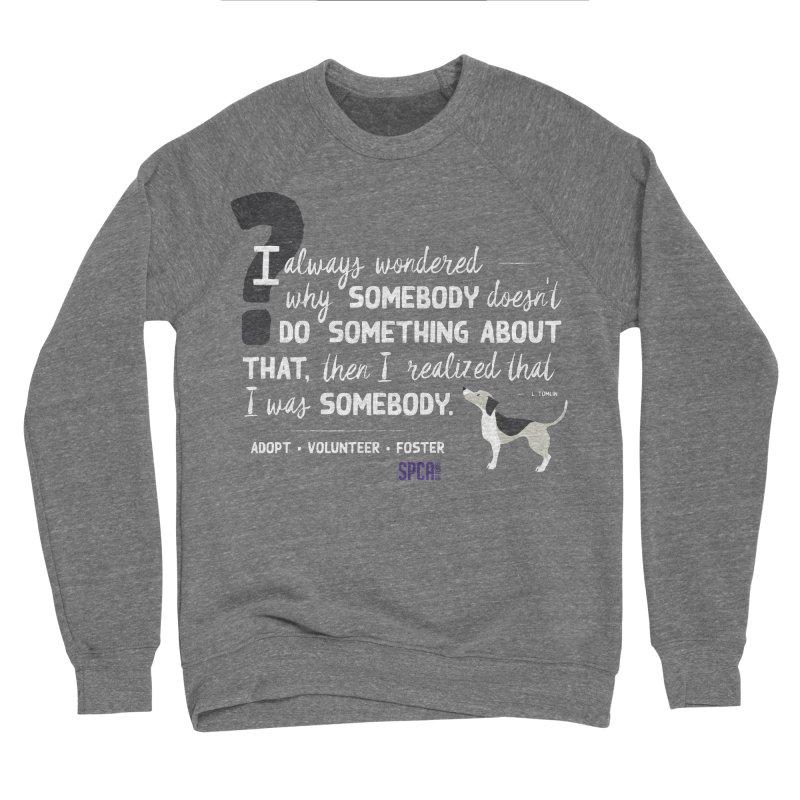 Somebody Women's Sponge Fleece Sweatshirt by SPCA of Texas' Artist Shop