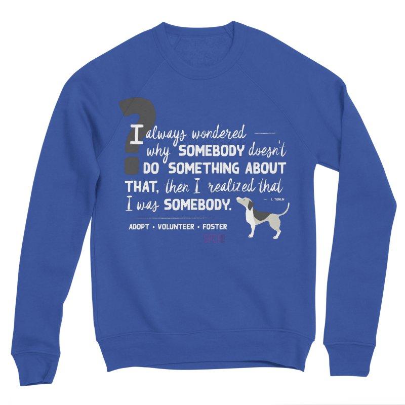 Somebody Men's Sponge Fleece Sweatshirt by SPCA of Texas' Artist Shop