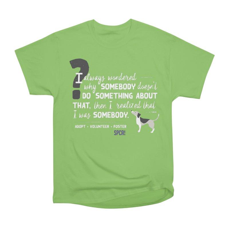 Somebody Women's Heavyweight Unisex T-Shirt by SPCA of Texas' Artist Shop