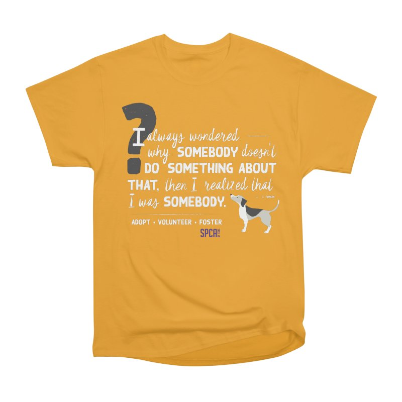 Somebody Men's Heavyweight T-Shirt by SPCA of Texas' Artist Shop