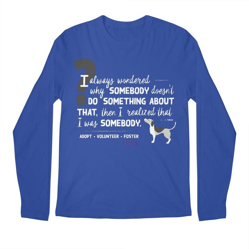 Somebody Men's Regular Longsleeve T-Shirt by SPCA of Texas' Artist Shop