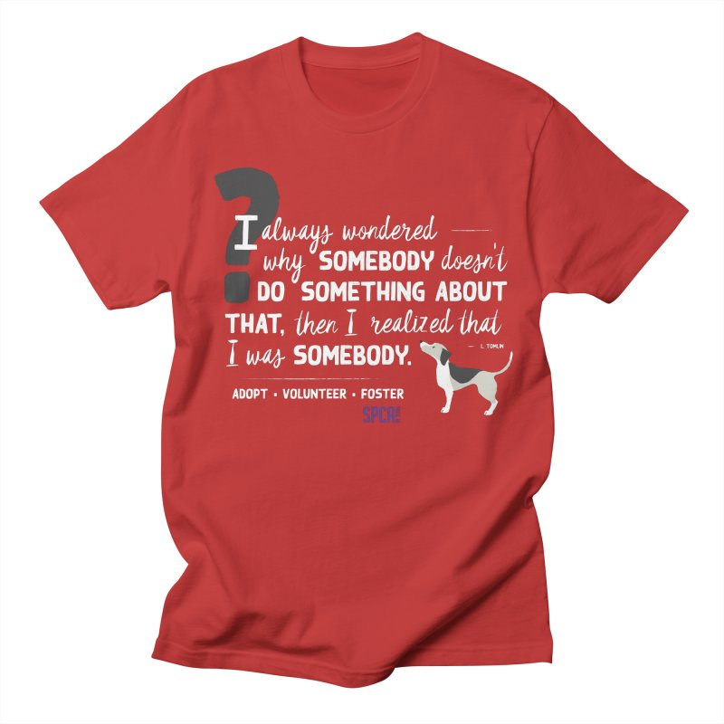 Somebody Women's Regular Unisex T-Shirt by SPCA of Texas' Artist Shop