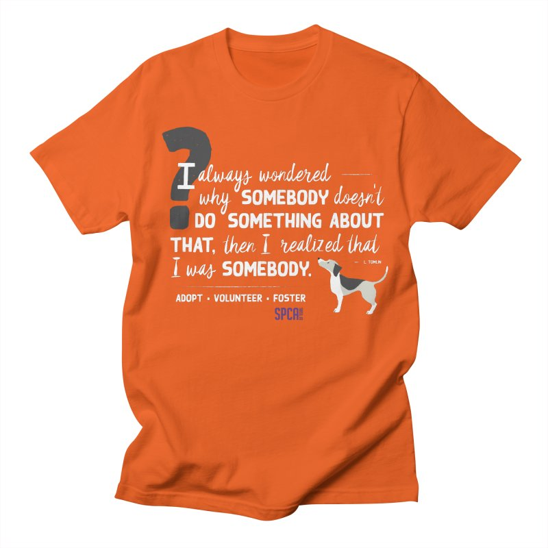 Somebody Men's T-Shirt by SPCA of Texas' Artist Shop