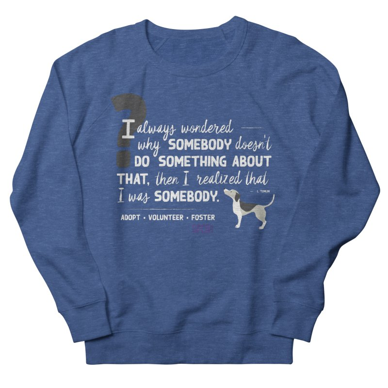 Somebody Women's French Terry Sweatshirt by SPCA of Texas' Artist Shop