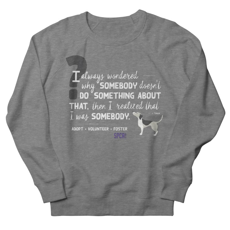 Somebody Men's French Terry Sweatshirt by SPCA of Texas' Artist Shop