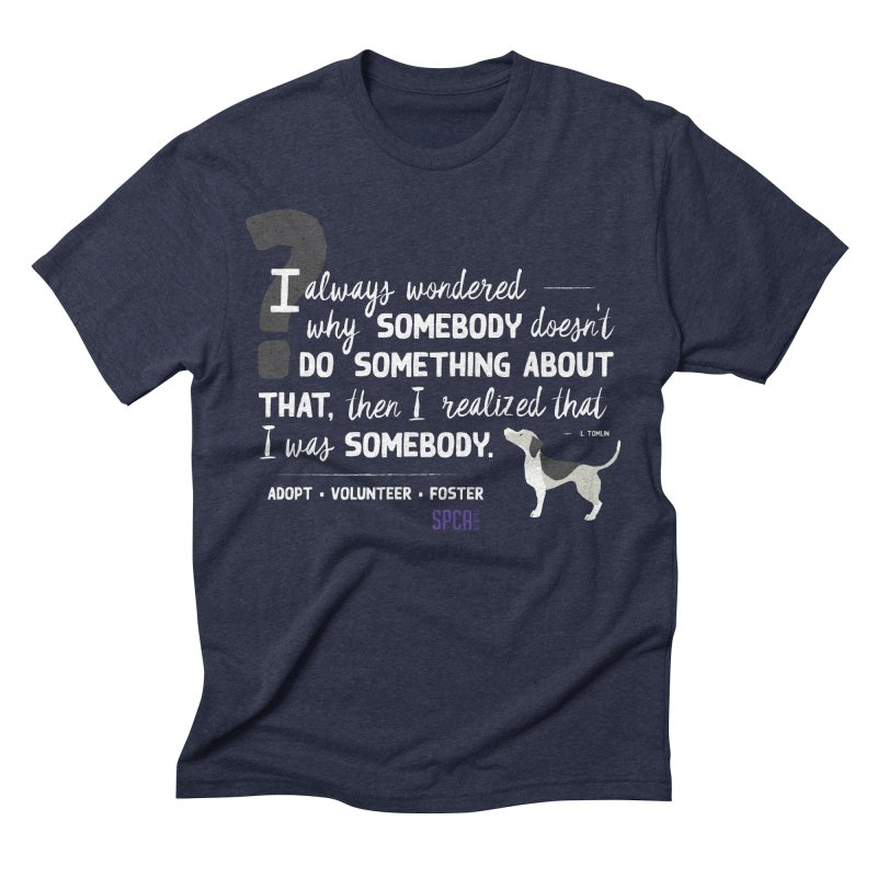 Somebody Men's Triblend T-Shirt by SPCA of Texas' Artist Shop