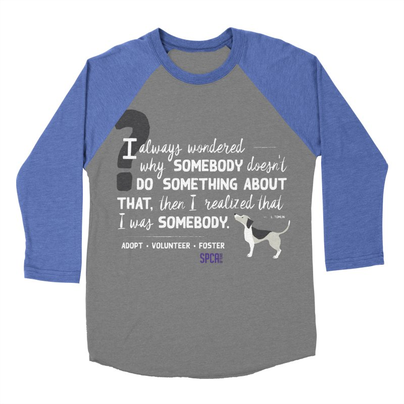 Somebody Men's Baseball Triblend Longsleeve T-Shirt by SPCA of Texas' Artist Shop