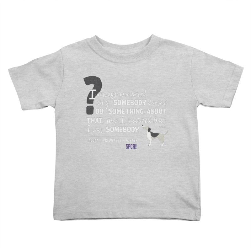 Somebody Kids Toddler T-Shirt by SPCA of Texas' Artist Shop