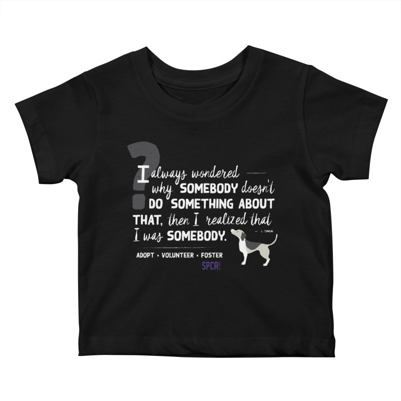 Somebody Kids Baby T-Shirt by SPCA of Texas' Artist Shop