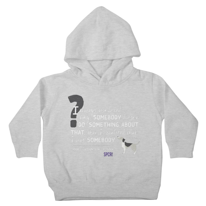 Somebody Kids Toddler Pullover Hoody by SPCA of Texas' Artist Shop
