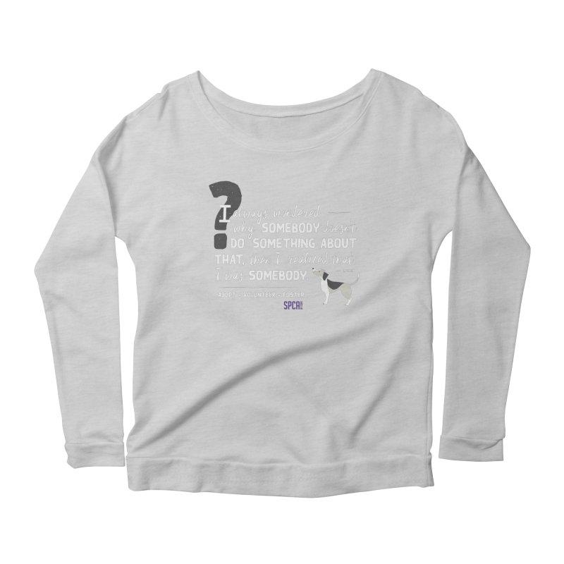 Somebody Women's Scoop Neck Longsleeve T-Shirt by SPCA of Texas' Artist Shop
