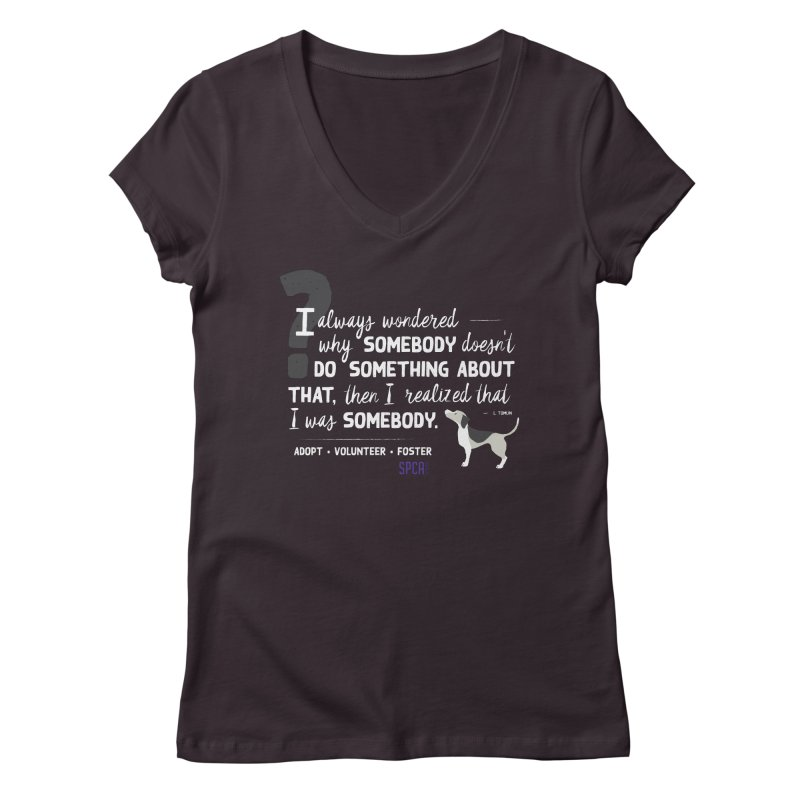 Somebody Women's Regular V-Neck by SPCA of Texas' Artist Shop