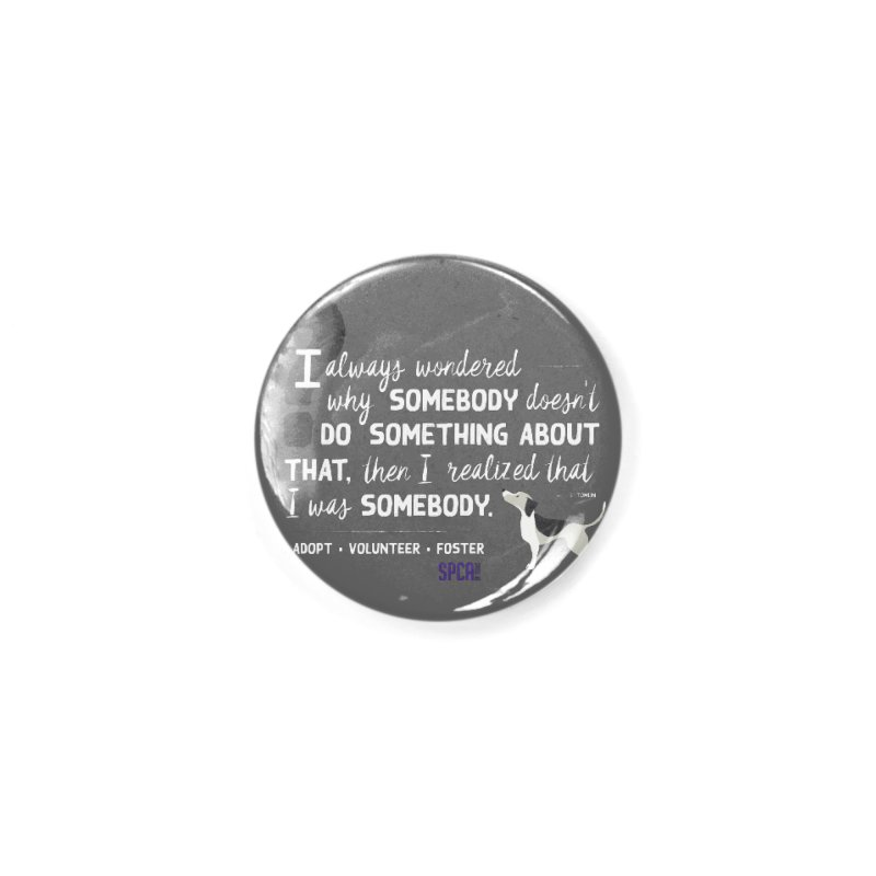 Somebody Accessories Button by SPCA of Texas' Artist Shop