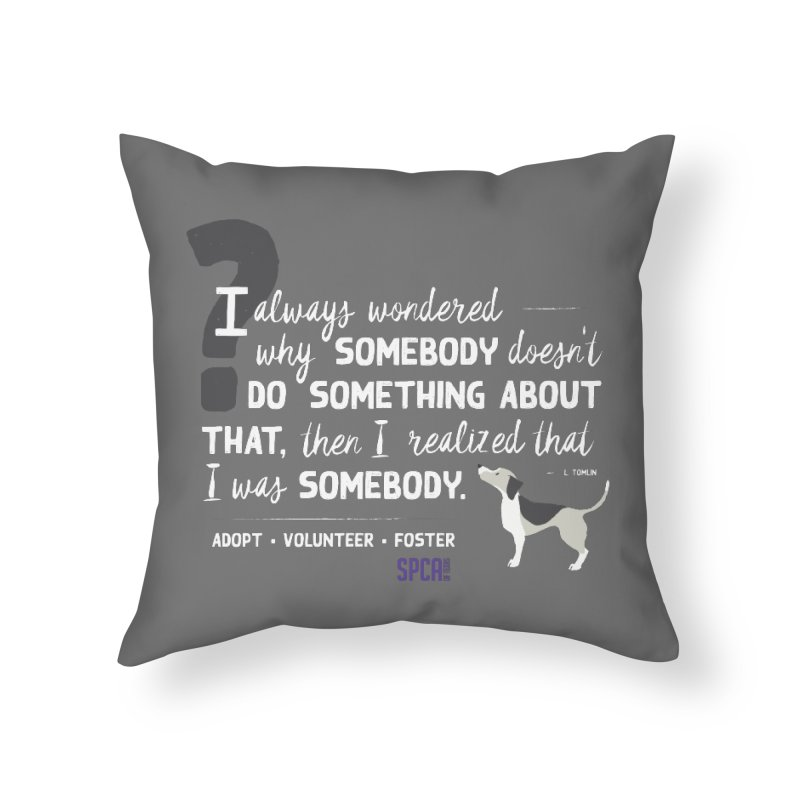 Somebody Home Throw Pillow by SPCA of Texas' Artist Shop
