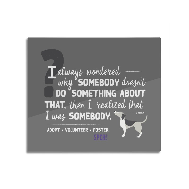 Somebody Home Mounted Aluminum Print by SPCA of Texas' Artist Shop