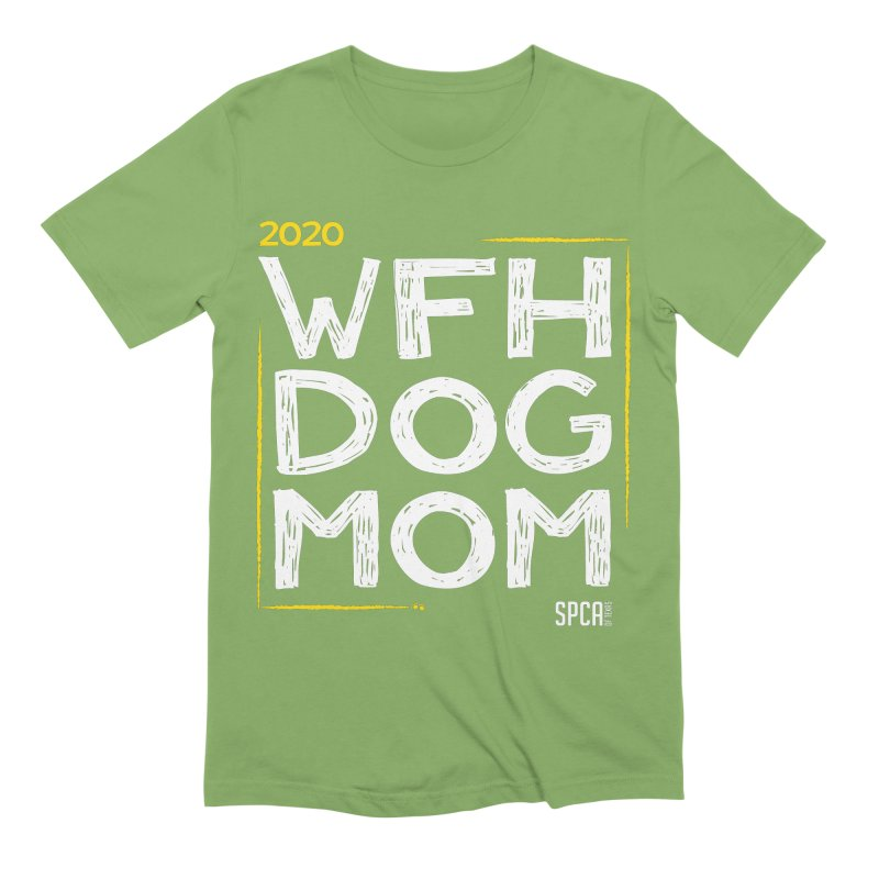 Work From Home Dog Mom 2020 - Limited Edition Men's Extra Soft T-Shirt by SPCA of Texas' Artist Shop