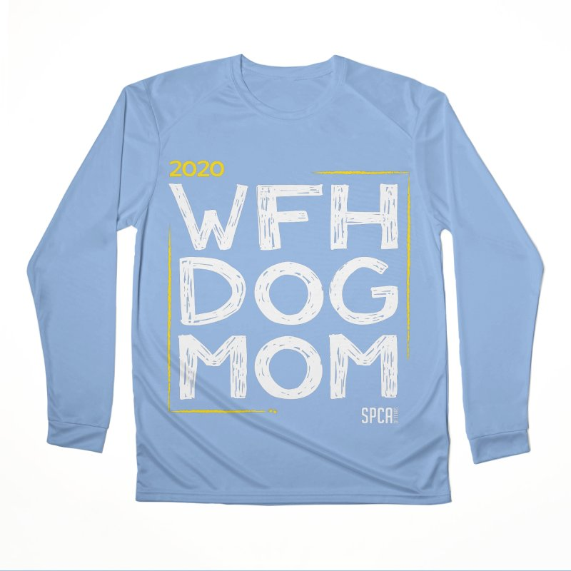 Work From Home Dog Mom 2020 - Limited Edition Men's Performance Longsleeve T-Shirt by SPCA of Texas' Artist Shop