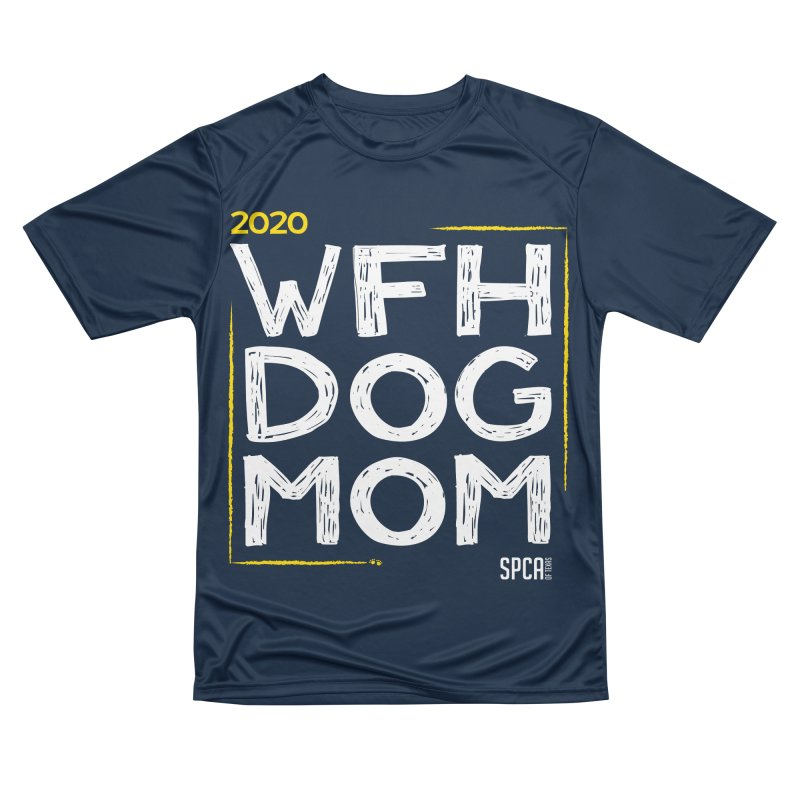 Work From Home Dog Mom 2020 - Limited Edition Men's Performance T-Shirt by SPCA of Texas' Artist Shop