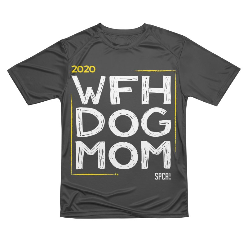 Work From Home Dog Mom 2020 - Limited Edition Women's Performance Unisex T-Shirt by SPCA of Texas' Artist Shop