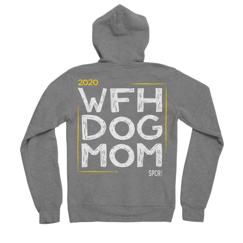 Work From Home Dog Mom 2020 - Limited Edition Women's Sponge Fleece Zip-Up Hoody by SPCA of Texas' Artist Shop