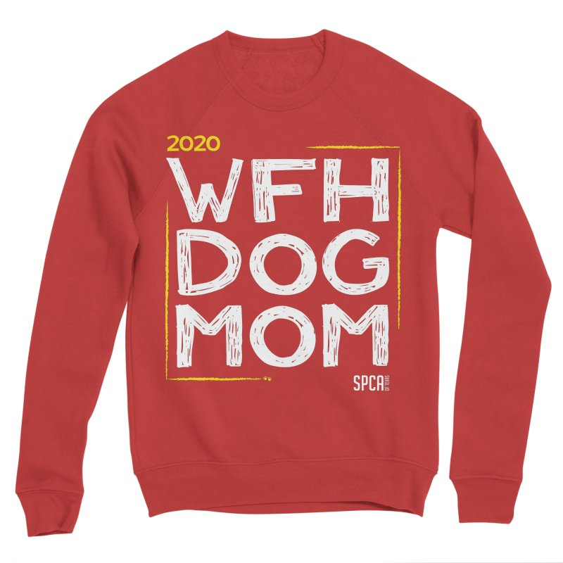 Work From Home Dog Mom 2020 - Limited Edition Men's Sponge Fleece Sweatshirt by SPCA of Texas' Artist Shop