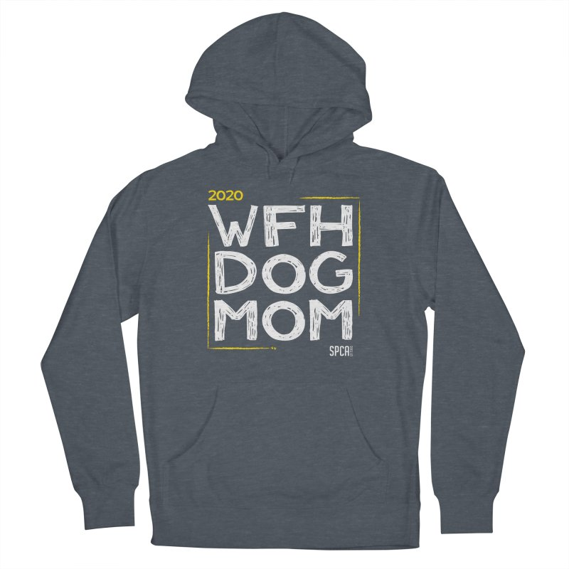 Work From Home Dog Mom 2020 - Limited Edition Women's French Terry Pullover Hoody by SPCA of Texas' Artist Shop