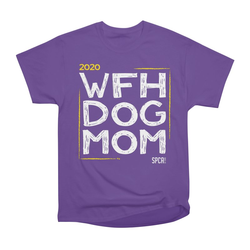 Work From Home Dog Mom 2020 - Limited Edition Women's Heavyweight Unisex T-Shirt by SPCA of Texas' Artist Shop